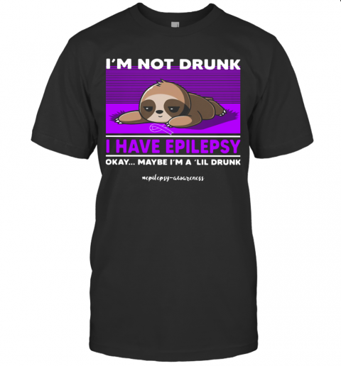 Sloth I39M Not Drunk I Have Epilepsy Okay Maybe I39M A Lil Drunk T Shirt Classic Mens T shirt