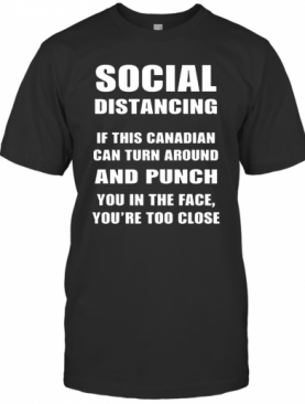 Social Distancing If This Canadian Can Turn Around And Punch COVID 19 T-Shirt