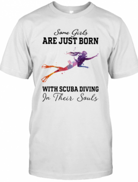 Some Girl Are Just Born With Scuba Diving In Their Souls T-Shirt