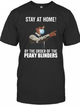 Stay At Home By The Order Of The Peaky Blinders T-Shirt