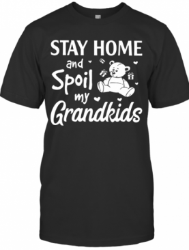 Stay Home And Spoil My Grandkids T-Shirt