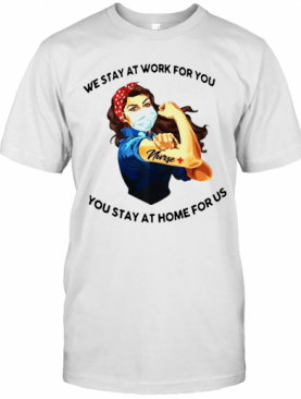 Strong Woman Tattoos Nurse We Stay At Work For You You Stay At Home For Us Covid 19 T-Shirt