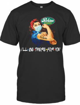 Strong Woman Tattoos Perkins Restaurant Bakery I'Ll Be There For You Covid 19 T-Shirt