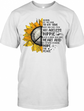 Sunflower Knock On The Door To My Soul And You Will Find An Ageless Hippie T-Shirt