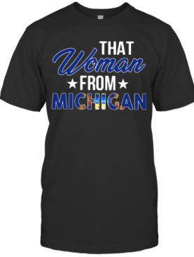 That Woman From Michigan T-Shirt