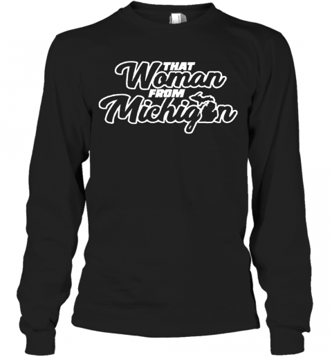 That Woman From Michigan T-Shirt Long Sleeved T-shirt