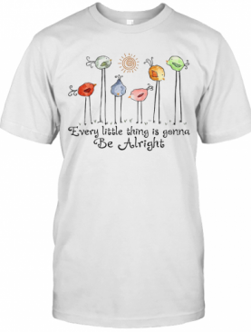 The Birds Every Little Thing Is Gonna Be Alright T-Shirt