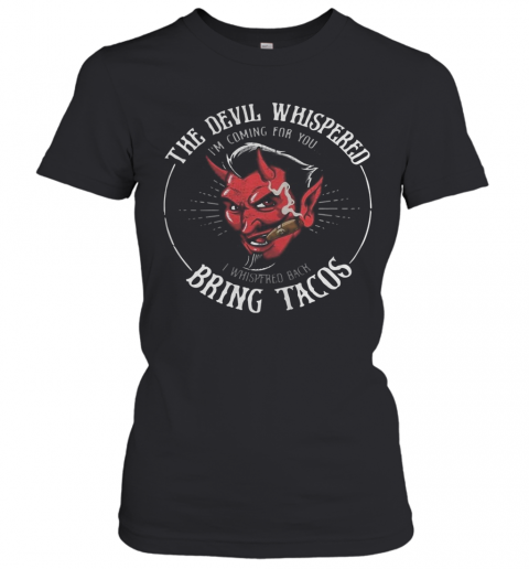 The Devil Whispered I'M Coming For You I Whispered Back Bring Tacos T-Shirt Classic Women's T-shirt