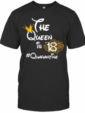 The Queen Is 18 Quarantine Fireworks T-Shirt