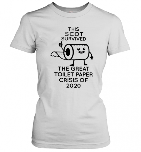 This Scot Survived The Great Toilet Paper Crisis Of 2020 T-Shirt Classic Women's T-shirt