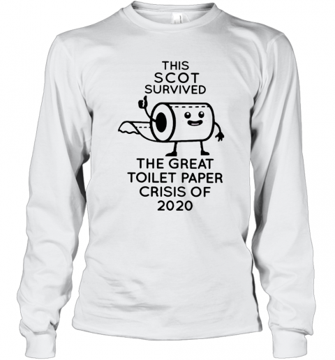 This Scot Survived The Great Toilet Paper Crisis Of 2020 T-Shirt Long Sleeved T-shirt