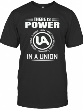 United Association There Is Power In A Union T-Shirt