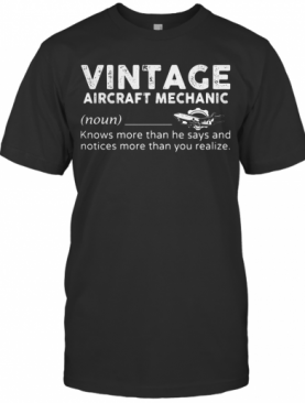Vintage Aircraft Mechanic Knows More Than He Says And Notices More Than You Realize T-Shirt