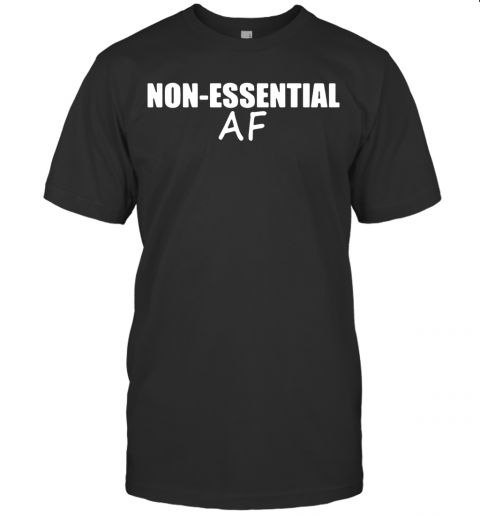 Virus Pandemic Funny Non Essential Af T Shirt Classic Mens T shirt