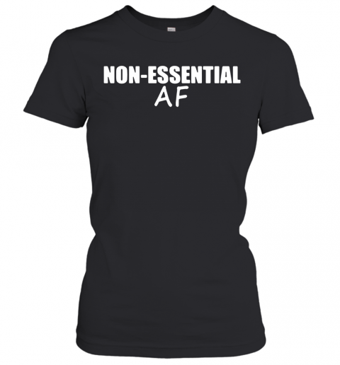Virus Pandemic Funny Non Essential Af T-Shirt Classic Women's T-shirt