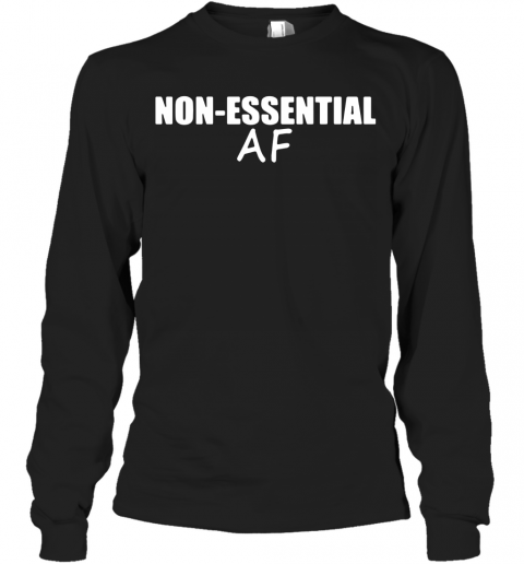 Virus Pandemic Funny Non Essential Af T-Shirt Long Sleeved T-shirt