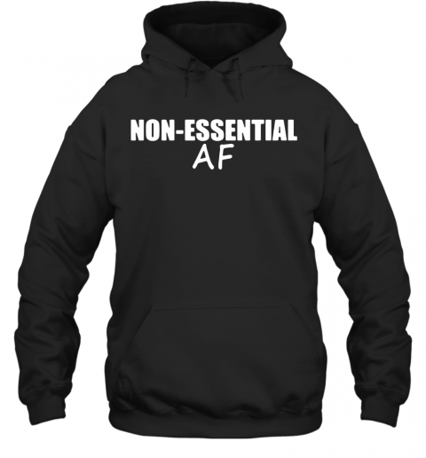 Virus Pandemic Funny Non Essential Af T-Shirt Unisex Hoodie