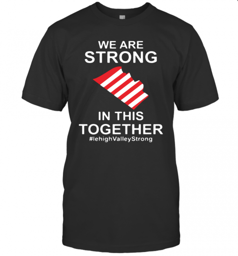 We Are Strong Lehigh Valley In This Together 2020 T Shirt Classic Mens T shirt