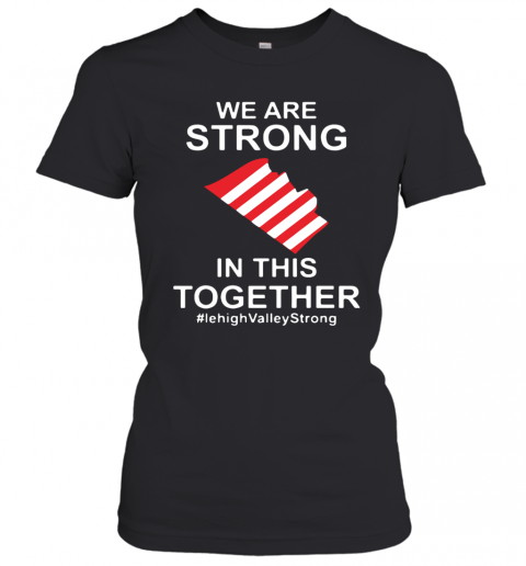 We Are Strong Lehigh Valley In This Together 2020 T-Shirt Classic Women's T-shirt