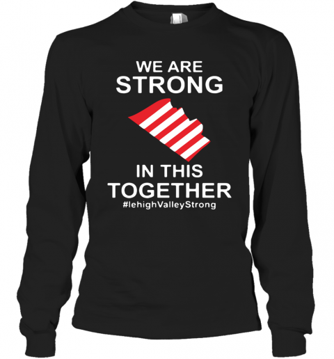 We Are Strong Lehigh Valley In This Together 2020 T-Shirt Long Sleeved T-shirt