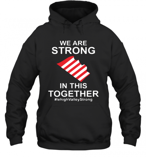 We Are Strong Lehigh Valley In This Together 2020 T-Shirt Unisex Hoodie