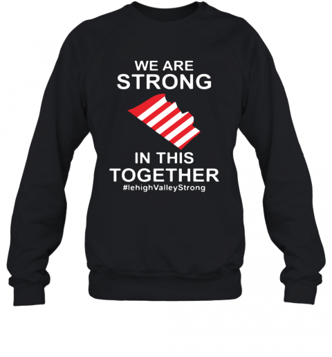 We Are Strong Lehigh Valley In This Together 2020 T-Shirt Unisex Sweatshirt