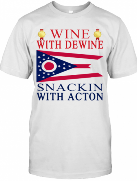 Wine With Dewine Snackin With Acton T-Shirt