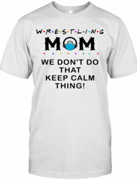 Wrestling Mom 2020 We Don't Do That Keep Calm Thing T-Shirt