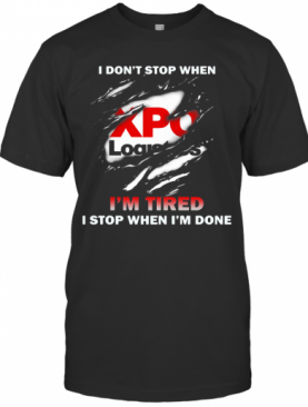 XPO Logistics I Don'T Stop I'M Tired I Stop When I'M Done T-Shirt