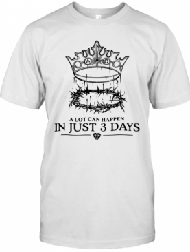A Lot Can Happen In Just 3 Days T-Shirt