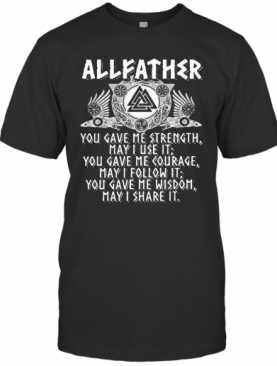 Allfather Viking Odin You Gave Me Strength May I Use It T-Shirt