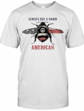 Always Bee A Good American Flag Independence Day T-Shirt