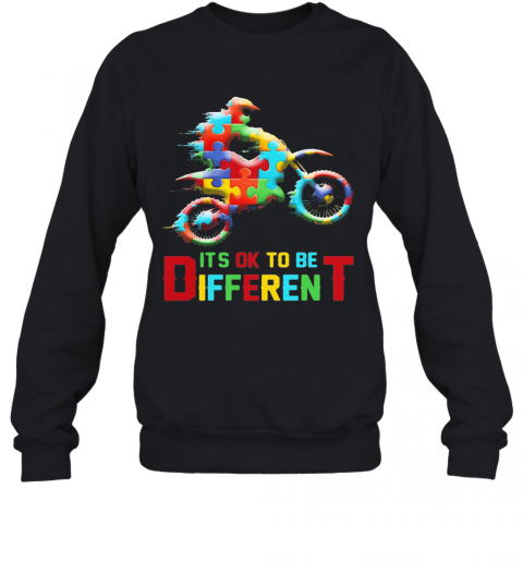 Autism Motorbike It'S Ok To Be Different T-Shirt Unisex Sweatshirt