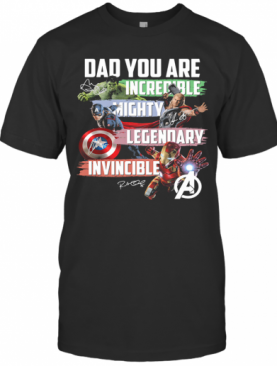 Avengers Dad You Are Incredible Mighty Legendary Invincible Signatures T-Shirt