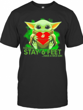 Baby Yoda Hug Panera Bread Please Remember Stay 6 Feet Have A Nice Day T-Shirt