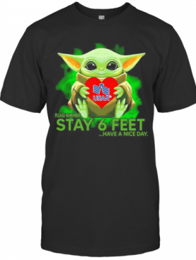 Baby Yoda Hug USAA Please Remember Stay 6 Feet Have A Nice Day T-Shirt