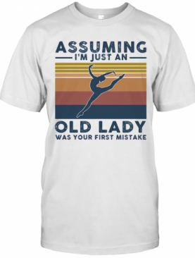 Ballet Assuming I'M Just An Old Lady Was Your First Mistake Vintage T-Shirt