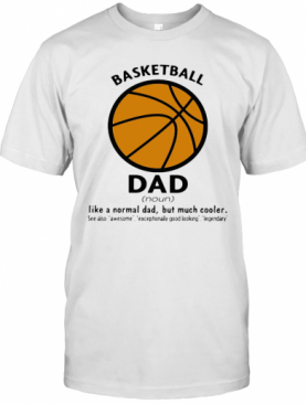 Basketball Dad Like A Normal Dad But Much Cooler T-Shirt