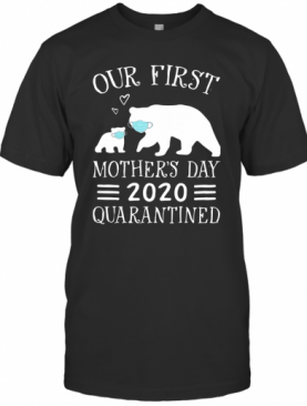 Bear Face Mask Our First Mothers Day 2020 Quarantined T-Shirt