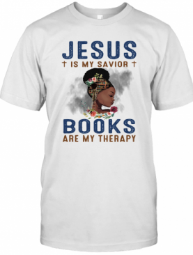 Black Girl Jesus Is My Savior Books Are My Therapy Flowers T-Shirt
