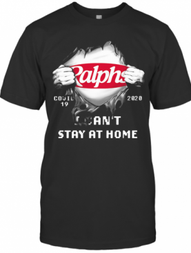 Blood Inside Ralphs Covid 19 2020 I Can'T Stay At Home T-Shirt