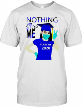 Blue Nothing Can Stop Me Class Of 2020 T-Shirt