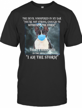 Boston Terrier Mask The Devil Whispered In My Ear You'Re Not Strong Enough T-Shirt