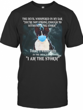 Boston Terrier Mask The Devil Whispered In My Ear You'Re Not Strong Enough To Withstand The Storm T-Shirt
