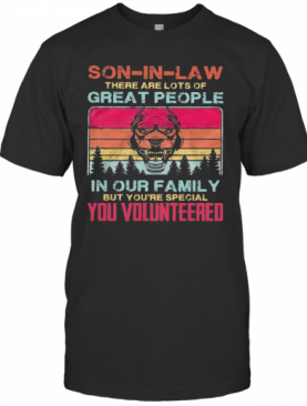 Bulldog Son In Law There Are Lots Of Great People In Our Family But You'Re Special You Volunteered Vintage T-Shirt