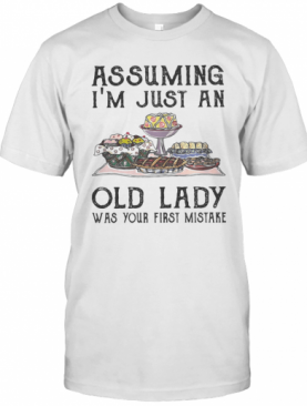 Cakes Assuming I'M Just An Old Lady Was Your First Mistake T-Shirt