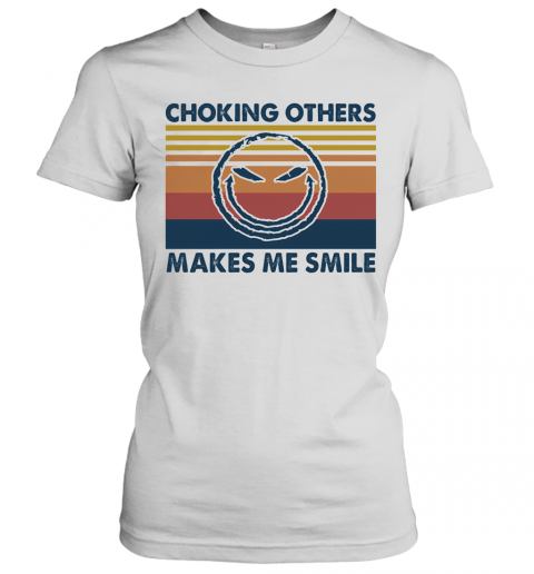 Choking Others Makes Me Smile Vintage T-Shirt Classic Women's T-shirt