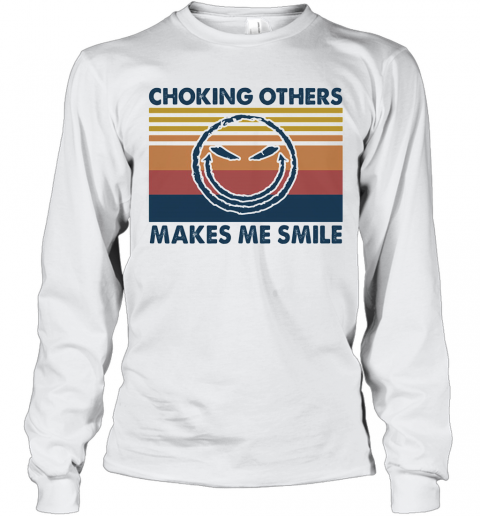 Choking Others Makes Me Smile Vintage T-Shirt Long Sleeved T-shirt