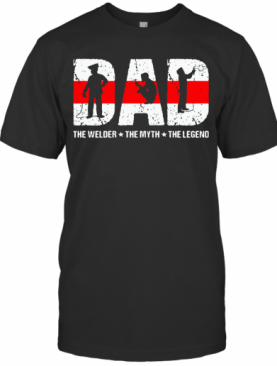 Dad The Welder The Myth The Legend T-Shirt