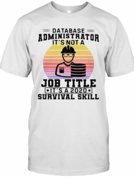 Database Administrator It'S Not A Job Title It'S A 2020 Survival Skill Vintage T-Shirt